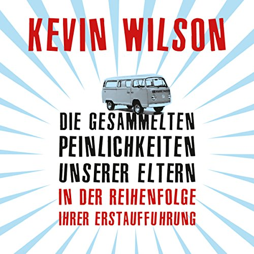 Die gesammelten Peinlichkeiten unserer Eltern in der Reihenfolge ihrer Erstaufführung                   By:                                                                                                                                 Kevin Wilson                               Narrated by:                                                                                                                                 Norman Matt                      Length: 10 hrs and 16 mins     Not rated yet     Overall 0.0