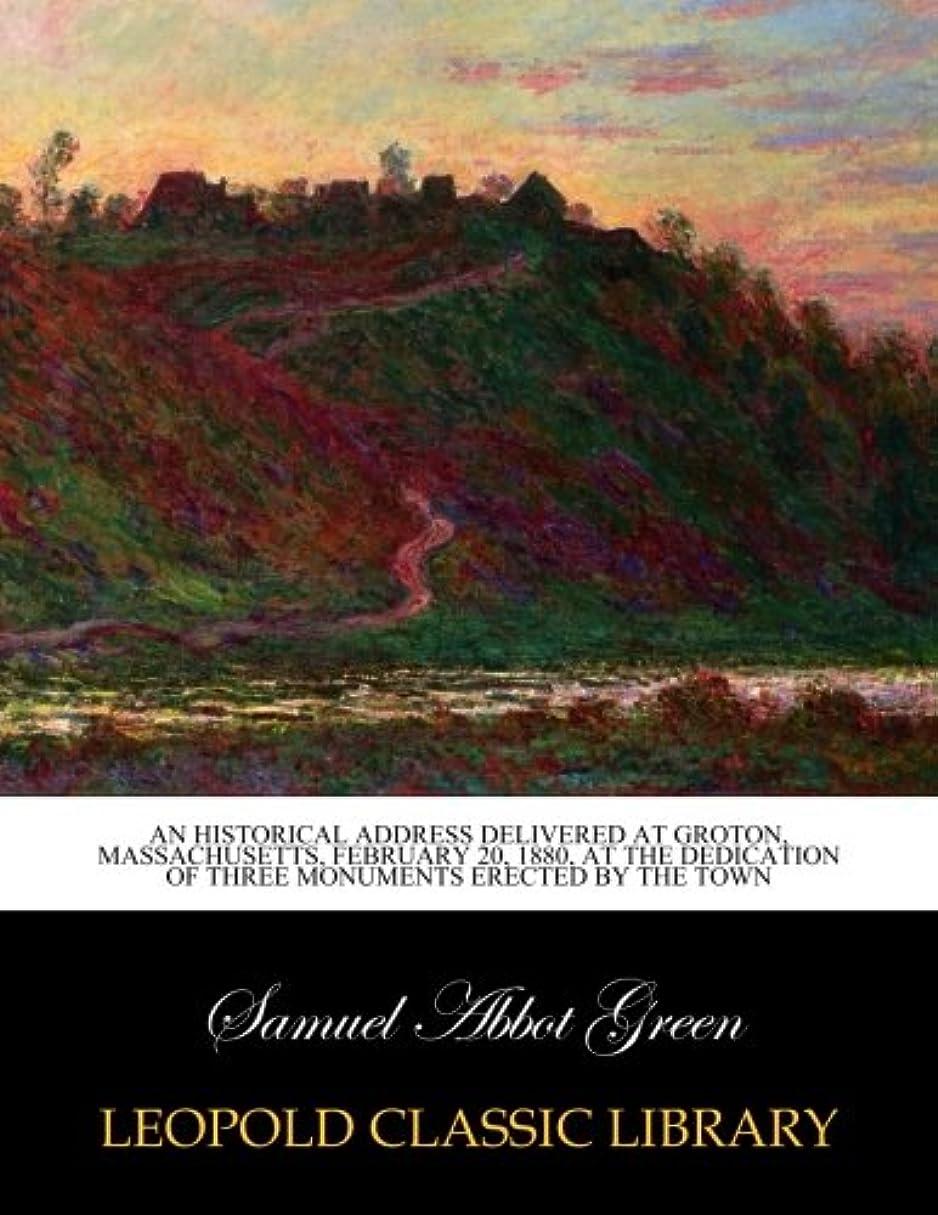 励起ブラウザブランド名An historical address delivered at Groton, Massachusetts, February 20, 1880, at the dedication of three monuments erected by the town