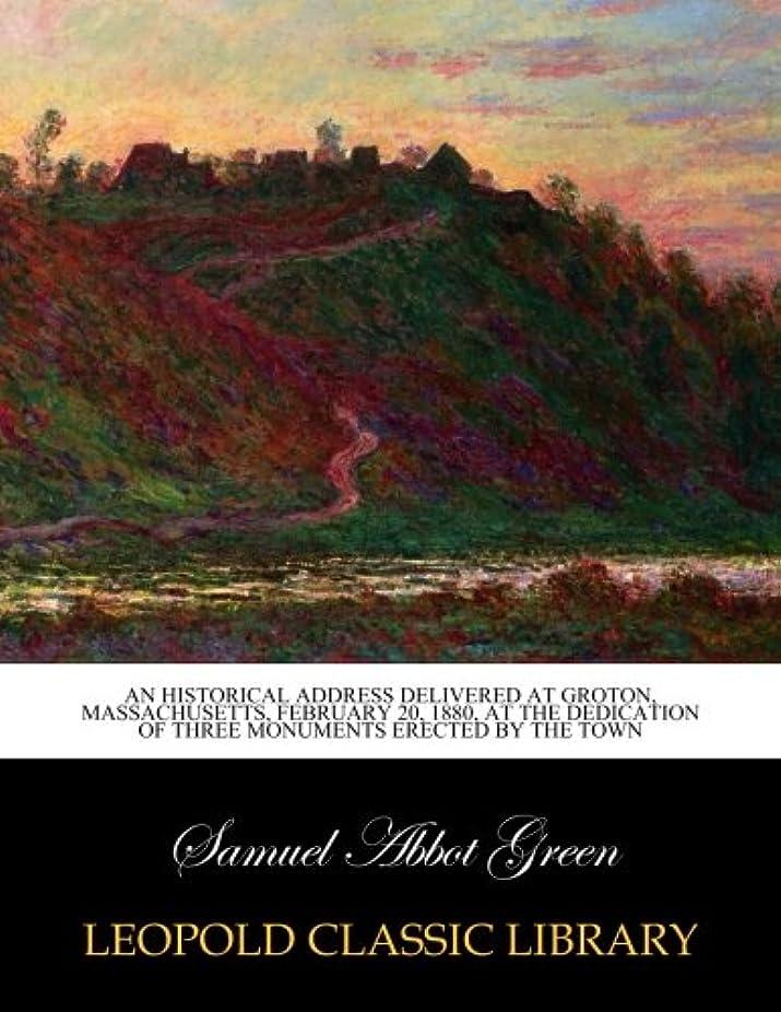 きらめくインターネット登るAn historical address delivered at Groton, Massachusetts, February 20, 1880, at the dedication of three monuments erected by the town