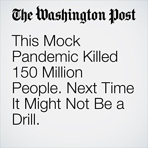 This Mock Pandemic Killed 150 Million People. Next Time It Might Not Be a Drill. copertina