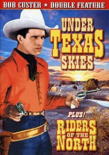 Custer, Bob Double Feature: Under Texas Skies 1930 Riders of the North 1931