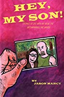 Hey My Son! Stories of Life With The Incomparable Pat Marcy
