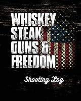 Whiskey Steak Guns & Freedom Shooting Log