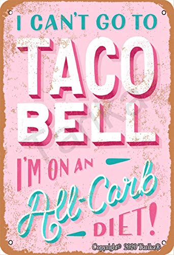I Can'T Go To Taco Bell I'M On An All-Carb Diet 8X12 Inch Retro Look Metal Decoration Plaque Sign for Home Kitchen Bathroom Farm Garden Garage Inspirational Quotes Wall Decor