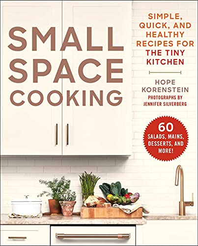 Small Space Cooking: Simple, Quick, and Healthy Recipes for the Tiny Kitchen