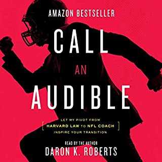 Call an Audible: Let My Pivot from Harvard Law to NFL Coach Inspire Your Transition cover art