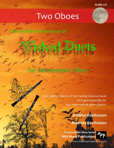 The Excellent Oboe Book of Wicked Duets for Intermediate Oboes: 13 freakily fun duets arranged especially for two intermediate oboists