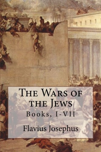 The Wars of the Jews: Books, I-VII