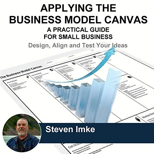 Applying the Business Model Canvas: A Practical Guide for Small Business Audiobook By Steven Imke cover art