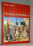 Au temps de Napoléon - 1795-1819 (La Vie privée des hommes)