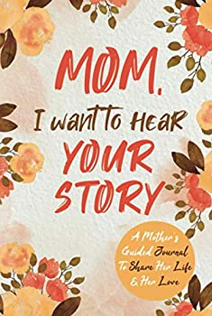 Mom I Want to Hear Your Story  A Mother's Guided Journal To Share Her Life & Her Love  Hear Your Story Books
