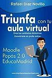 Triunfa con tu aula virtual: Una propuesta para elaborar unidades didácticas y convertirnos en profesores online en nuestras aulas Moodle de Papás 2.0, EducaMadrid y resto de CCAA