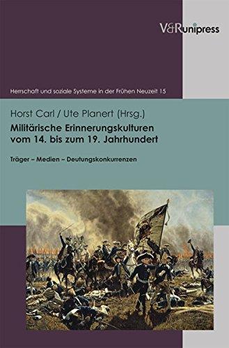 Militärische Erinnerungskulturen vom 14. bis zum 19. Jahrhundert (Herrschaft und soziale Systeme in der Frühen Neuzeit, Band 15)