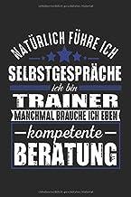 Natürlich Führe Ich Gerne Selbstgespräche Trainer: Notizbuch Planer Tagebuch Schreibheft Notizblock - Geschenk für Coaches, Übungsleiter, Experten ... x 22.9 cm, 6
