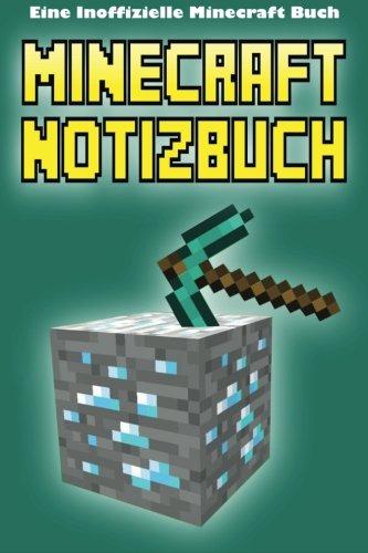 Minecraft Notizbuch: Eine Inoffizielle Minecraft Buch (Minecraft Notizbuch und Tagebuch, Band 1)