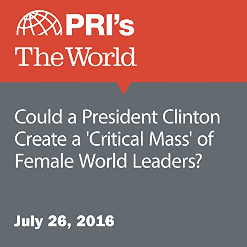 Could a President Clinton Create a 'Critical Mass' of Female World Leaders? cover art