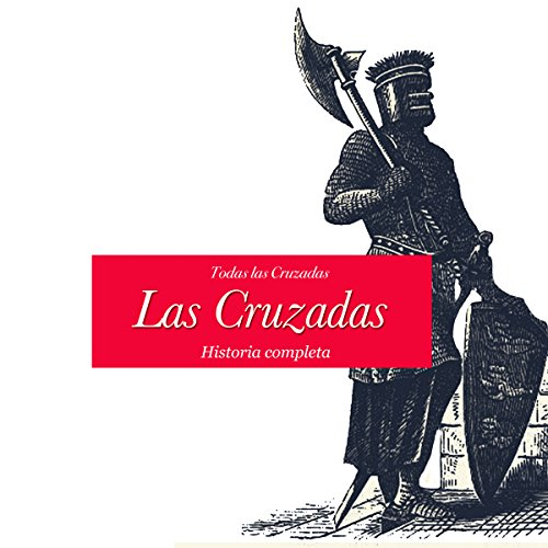 Las Cruzadas: Historia completa [The Crusades: The Complete History] cover art