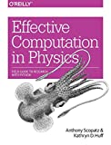 Effective Computation in Physics: Field Guide to Research with Python - Anthony Scopatz