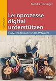 Lernprozesse digital unterstützen: Ein Methodenbuch für den Unterricht