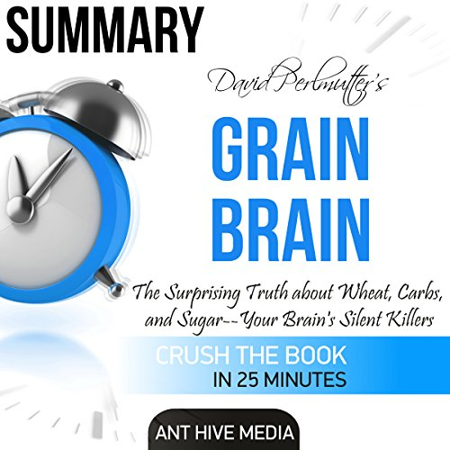 David Perlmutter's Grain Brain: The Surprising Truth About Wheat, Carbs, and Sugar - Your Brain's Silent Killers Summary audiobook cover art