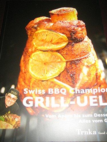Grill-Ueli: Swiss BBQ Champion. Von...