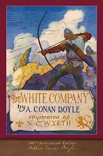The White Company (100th Anniversary Edition): Illustrated by N. C. Wyeth
