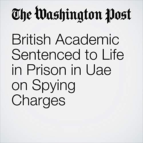 British Academic Sentenced to Life in Prison in Uae on Spying Charges audiobook cover art