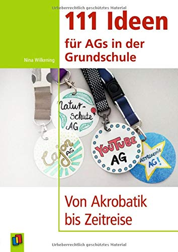 111 Ideen für AGs in der Grundschule: Von Akrobatik bis Zeitreise