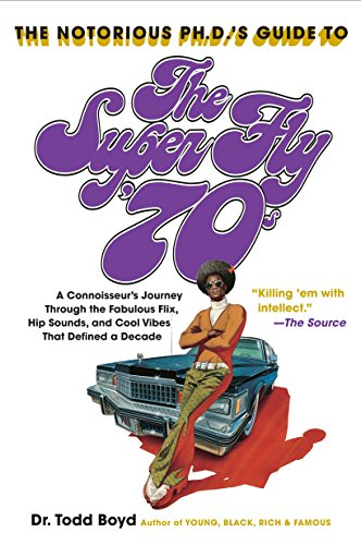 Compare Textbook Prices for The Notorious PH.D'S Guide To The Super Fly '70s 1 Edition ISBN 9780767921879 by Boyd, Todd