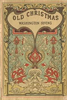 Old Christmas: From the Sketch Book of Washington Irving