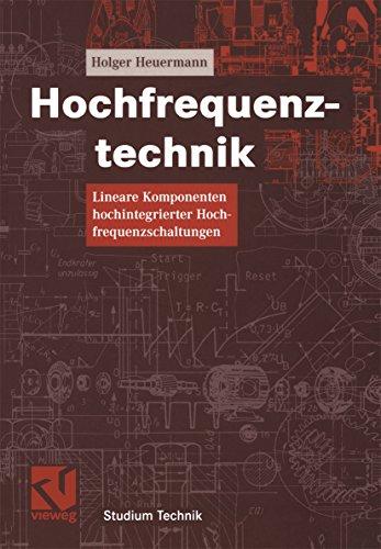Hochfrequenztechnik: Lineare Komponenten hochintegrierter Hochfrequenzschaltungen (Studium Technik)