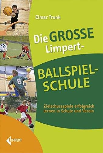 Die große Limpert-Ballspielschule: Zielschussspiele erfolgreich lernen in Schule und Verein
