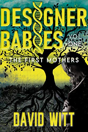 Designer Babies The First Mothers by [David Witt]