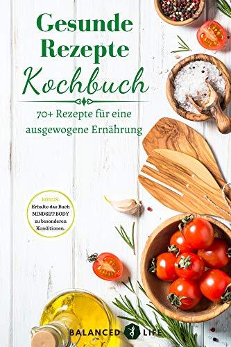 Gesunde Rezepte Kochbuch: 70+ Rezepte für eine ausgewogene Ernährung