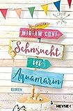 Sehnsucht in Aquamarin: Roman von Miriam Covi