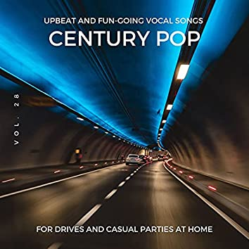 Century Pop - Upbeat And Fun-Going Vocal Songs For Drives And Casual Parties At Home, Vol. 28