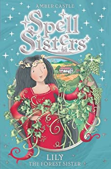 Spell Sisters: Lily the Forest Sister by [Amber Castle, Mary Hall]