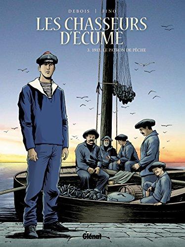 Les Chasseurs d'écume - Tome 03: 1913, le patron de pêche