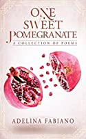One Sweet Pomegranate: A Collection of Poems