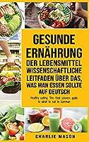 Gesunde Ernaehrung Der lebensmittelwissenschaftliche Leitfaden ueber das, was man essen sollte Auf Deutsch/ Healthy eating The food science guide to what to eat In German