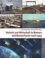 Technik und Wirtschaft in Bremen und Bremerhaven nach 1945: Strukturwandel im Zeichen von Wiederaufbau, Konjunkturkrisen und beginnender Globalisierung