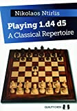 Playing 1.D4 D5: A Classical Repertoire (Classical Repertoire Series) - Nikolaos Ntirlis