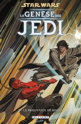 Star Wars - La Genèse des Jedi T02 : Le prisonnier de Bogan