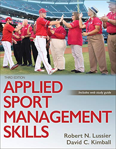 Compare Textbook Prices for Applied Sport Management Skills Third Edition ISBN 9781492570158 by Lussier, Robert N.,Kimball, David C.