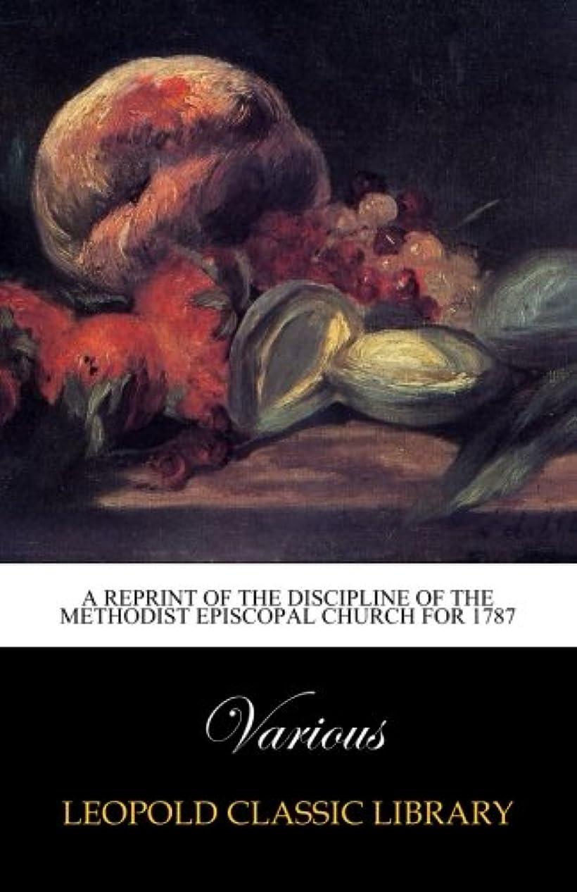 アラーム軌道拷問A reprint of the discipline of the Methodist Episcopal Church for 1787