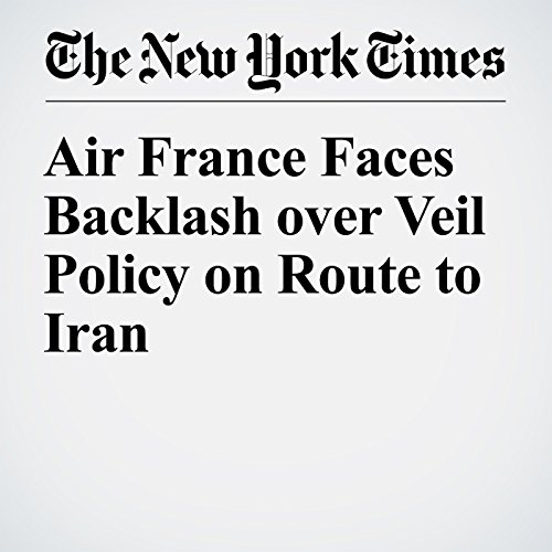 Air France Faces Backlash over Veil Policy on Route to Iran cover art