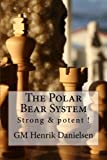 The Polar Bear System: Strong & Potent!-Danielsen, Gm Henrik Skuladottir, Arora H