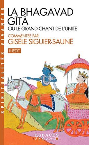La Bhagavad Gîtâ : ou le grand chant de l\'Unité (French Edition)