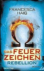 Books: Das Feuerzeichen - Rebellion | Francesca Haig - q? encoding=UTF8&ASIN=345327041X&Format= SL250 &ID=AsinImage&MarketPlace=DE&ServiceVersion=20070822&WS=1&tag=exploredreamd 21