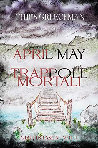 APRIL MAY TRAPPOLE MORTALI (Giallintasca Vol. 1) di [Chris Greeceman, Simone Panepinto]